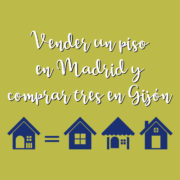 Vender un piso en Madrid y comprar tres en Gijón